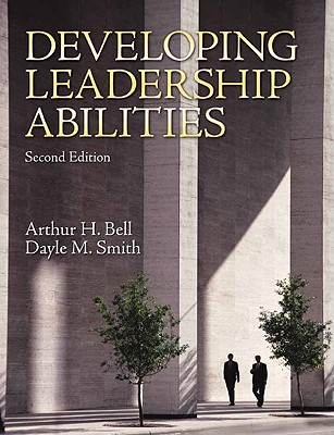 Developing Leadership Abilities By Bell, Arthur H./ Smith, Dayle M.