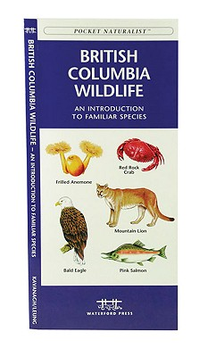 British Columbia Wildlife By Kavanagh, James/ Leung, Raymond (ILT)